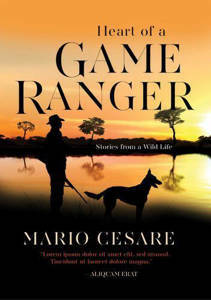 Picture of Heart of a Game Ranger: Stories from a Wild Life - Mario Cesare
